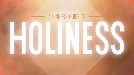 Current Series: A Sinner's Guide to Holiness